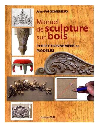 Manuel de sculpture sur bois perfectionnement et mod les jean pol gom rieux 240 pages vente - Modele sculpture sur bois gratuit ...